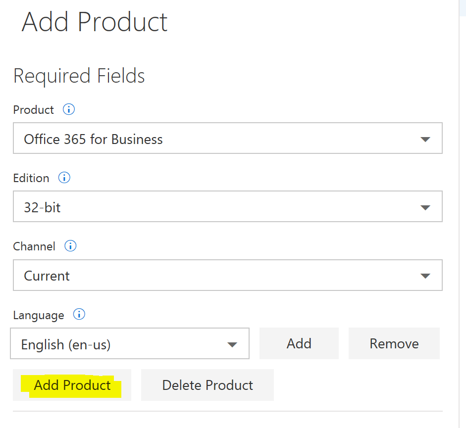Add Product Required Fields Product @ Office 365 for Business Edition i 32-bit Channel @ Current Language English (en-us) Add Product Add Remove Delete Product