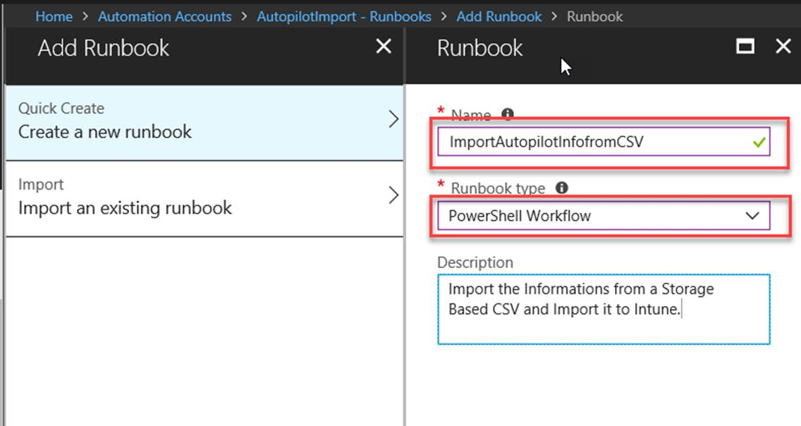 Home > Automation Accounts > mtopilotlmport • Runbooks Add Runbook Quick Create Create a new runbook Import Import an existing runbook X > Add Runbook > Runbook Runbook ImportAutopiIotInfofromCSV PowerSheII Workflow Description Import the Informations from a Storage Based CSV and Import it to IntuneJ