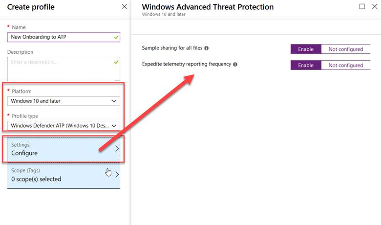 Create profile * Name New Onboarding to ATP Description Platform Windows 10 and later * Profile type Windows Defender ATP (Windows 10 Des... v Settings Configure Scope (Tags) O scope(s) selected x Windows Advanced Threat Protection Windows 10 and Later Sample sharing for all files O Expedite telemetry reporting frequency O x Enable Enable Not configured Not configured