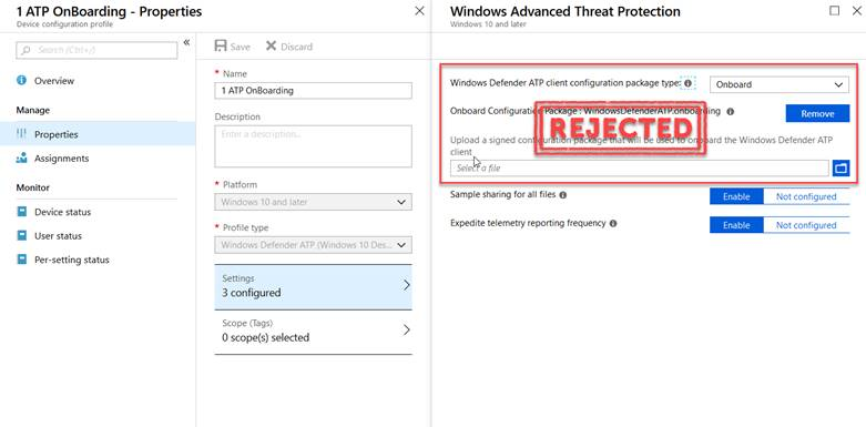 Machine generated alternative text: 1 ATP OnBoarding - Properties Device configuration profile p Search (Ctrl +/,I o Overview Manage Properties Assignments Monitor Device status User status Per-setting status x Save X Discard 1 ATP OnBoarding Description Enter a description.. * Platform Windows 10 and later * Profile type Windows Defender ATP (Windows 10 Des... v Settings 3 configured Scope (Tags) 0 scope(s) selected Windows Advanced Threat Protection Windows 10 and later Windows Defender ATP client configuration package type O Onboard ing O Onboard Configurati Upload a signed con client Sele a file c ge: 'nows en er .on ur t' n Remove ard the Windows Defender ATP Sample sharing for all files O Expedite telemetry reporting frequency O Enable Enable Not configured Not configured